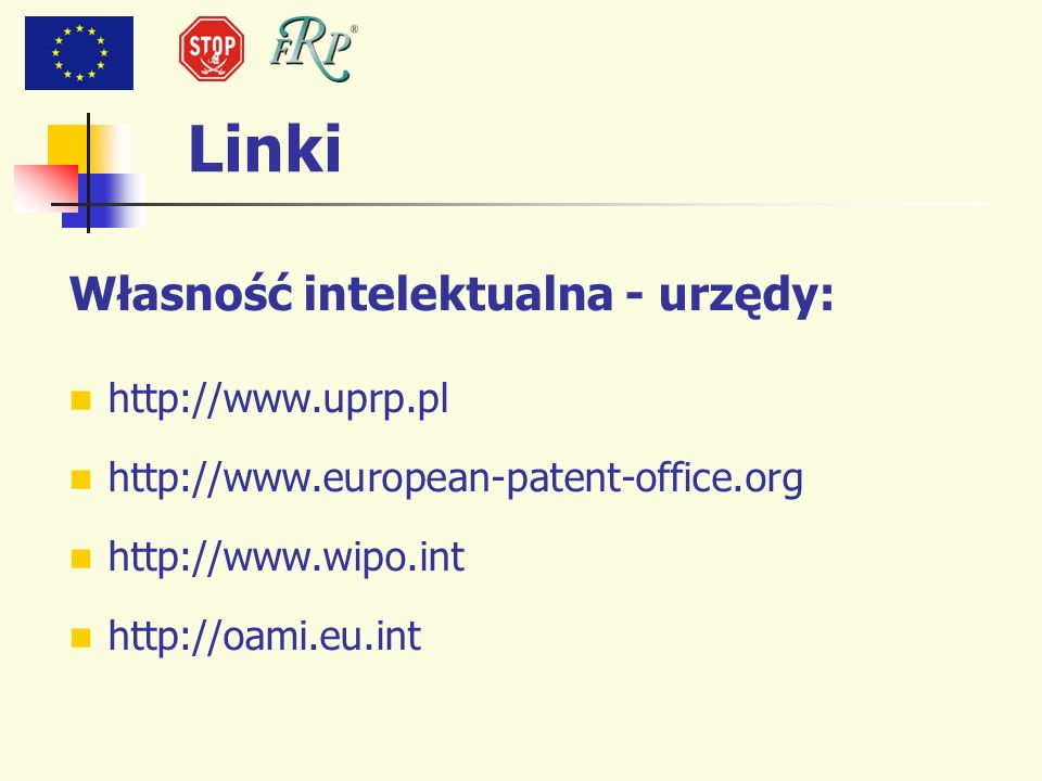 Linki Własność intelektualna - urzędy: http://www.uprp.pl