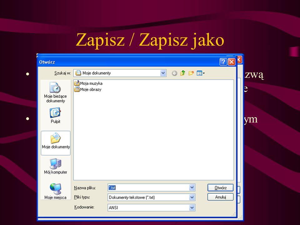 Zapisz / Zapisz jako Zapisz – zapisywanie pliku pod istniejącą nazwą – aktualizacja zmian w istniejącym pliku (nie pojawia się okno dialogowe)