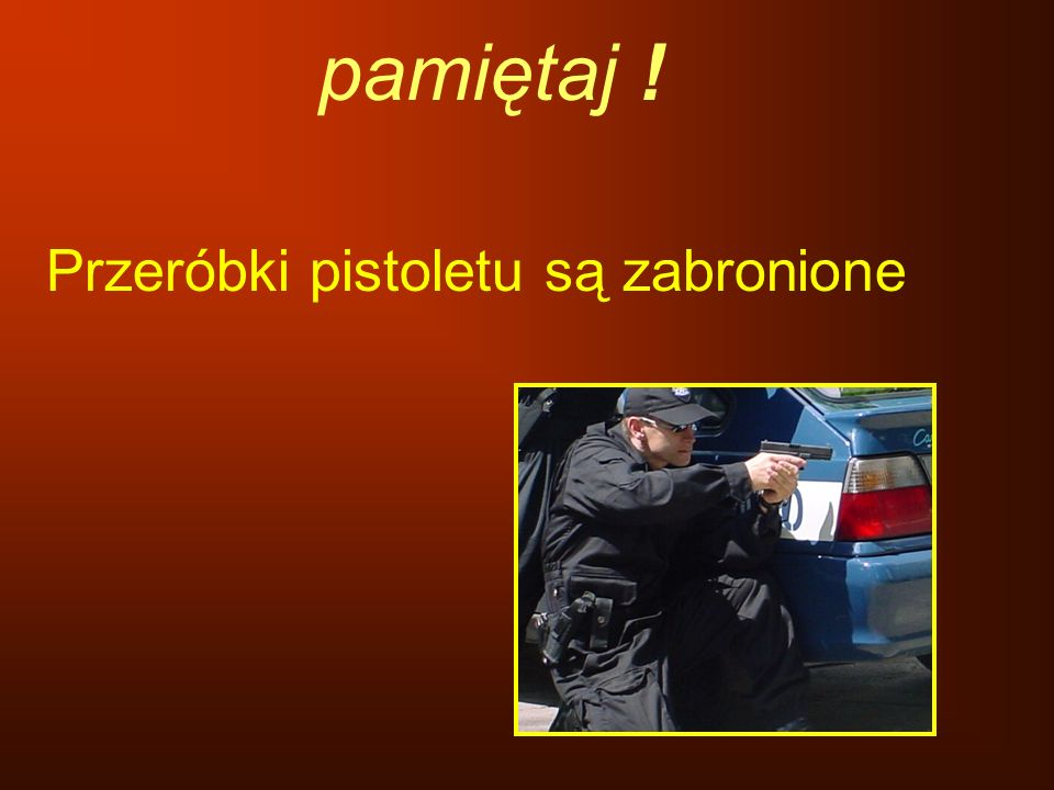 pamiętaj ! Przeróbki pistoletu są zabronione