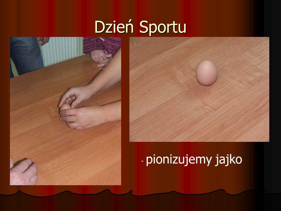 Dzień Sportu - pionizujemy jajko