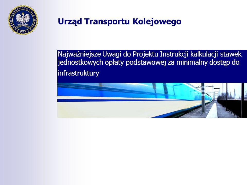 Najważniejsze Uwagi do Projektu Instrukcji kalkulacji stawek jednostkowych opłaty podstawowej za minimalny dostęp do infrastruktury