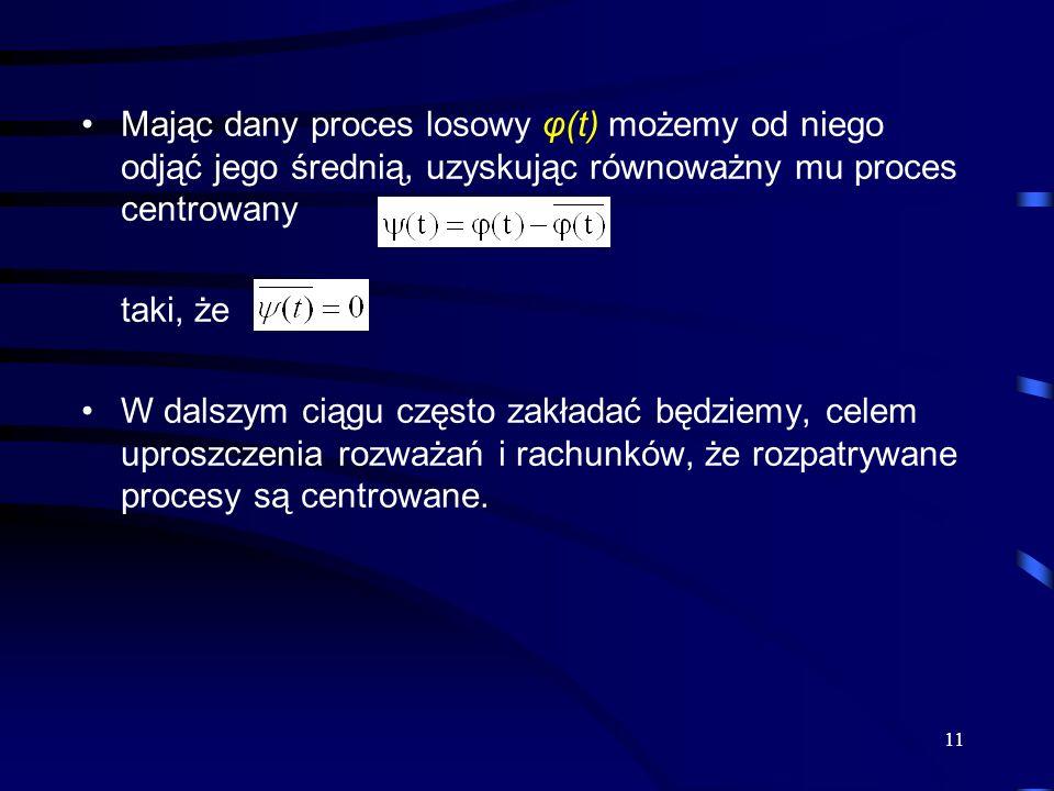 Mając dany proces losowy φ(t) możemy od niego odjąć jego średnią, uzyskując równoważny mu proces centrowany