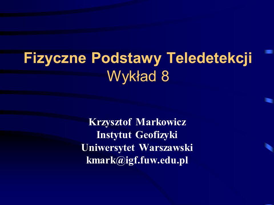 Fizyczne Podstawy Teledetekcji Wykład 8