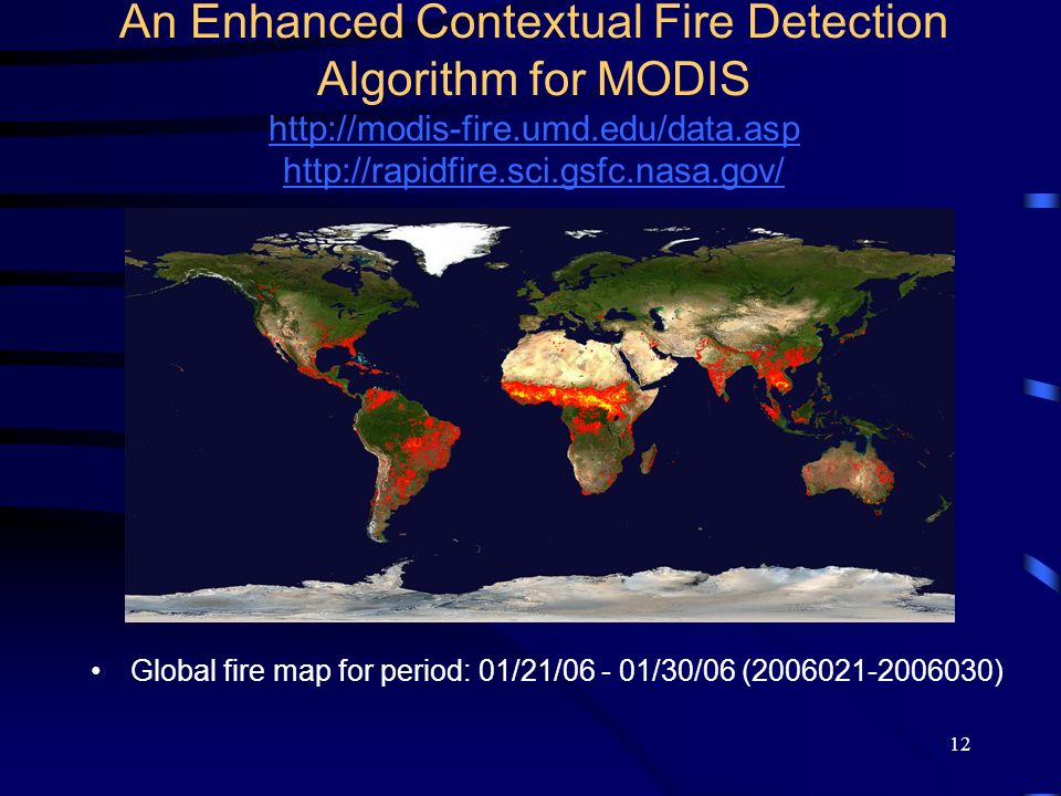 An Enhanced Contextual Fire Detection Algorithm for MODIS http://modis-fire.umd.edu/data.asp http://rapidfire.sci.gsfc.nasa.gov/