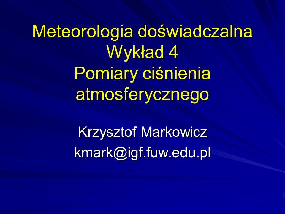 Meteorologia doświadczalna Wykład 4 Pomiary ciśnienia atmosferycznego