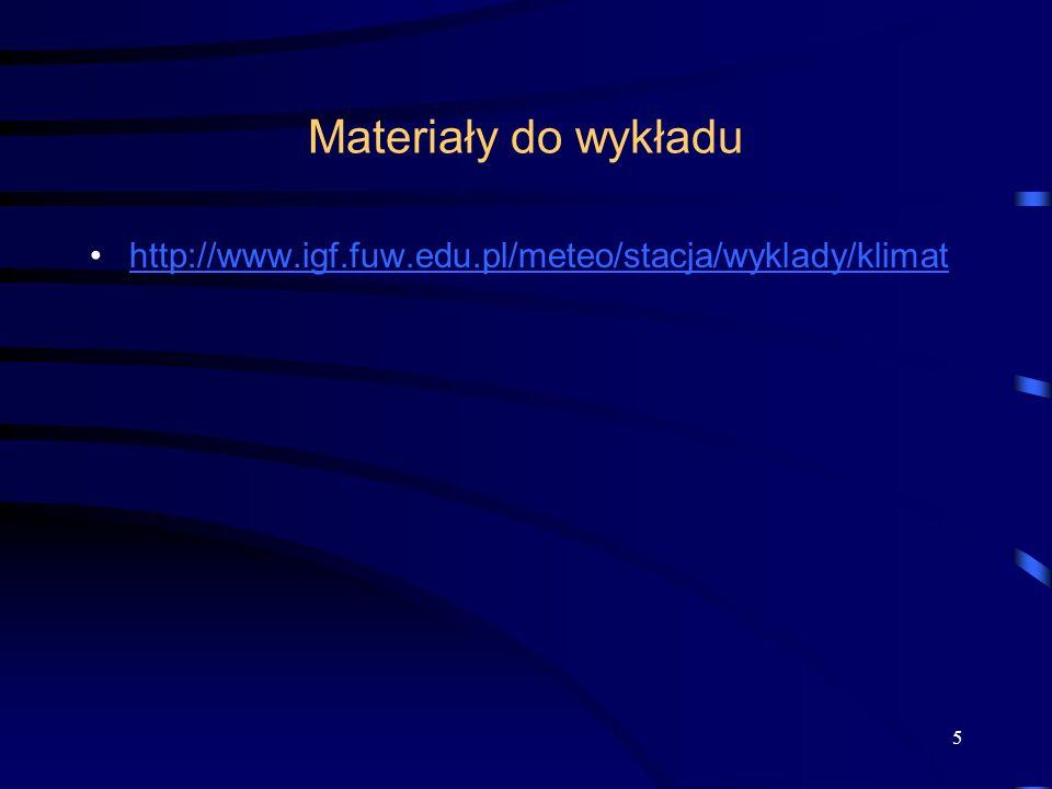 Materiały do wykładu http://www.igf.fuw.edu.pl/meteo/stacja/wyklady/klimat