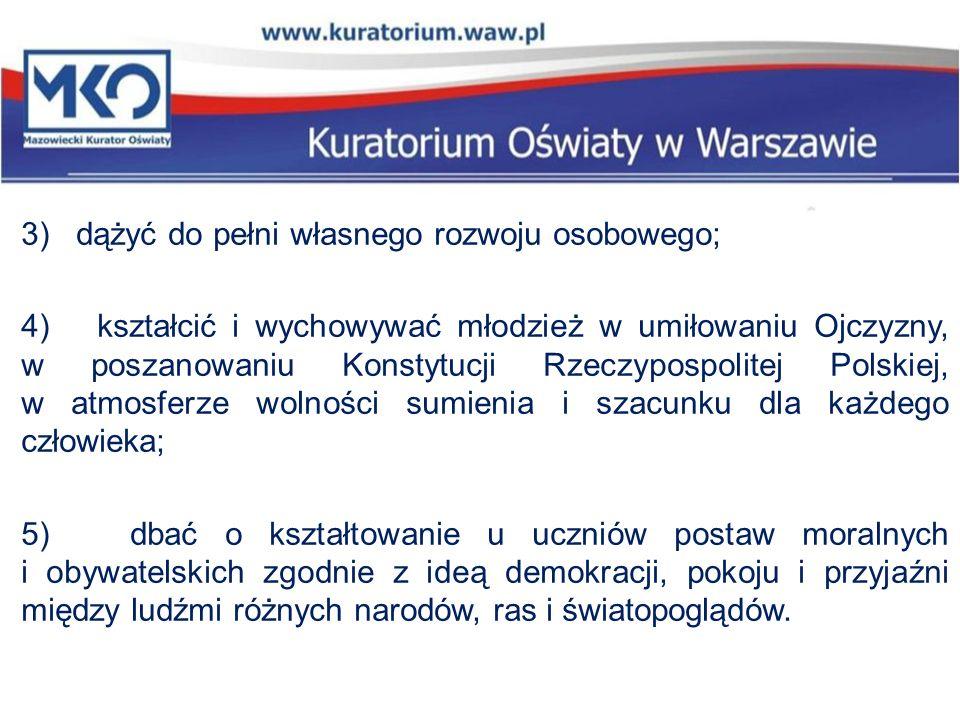 3) dążyć do pełni własnego rozwoju osobowego; 4) kształcić i wychowywać młodzież w umiłowaniu Ojczyzny, w poszanowaniu Konstytucji Rzeczypospolitej Polskiej, w atmosferze wolności sumienia i szacunku dla każdego człowieka; 5) dbać o kształtowanie u uczniów postaw moralnych i obywatelskich zgodnie z ideą demokracji, pokoju i przyjaźni między ludźmi różnych narodów, ras i światopoglądów.