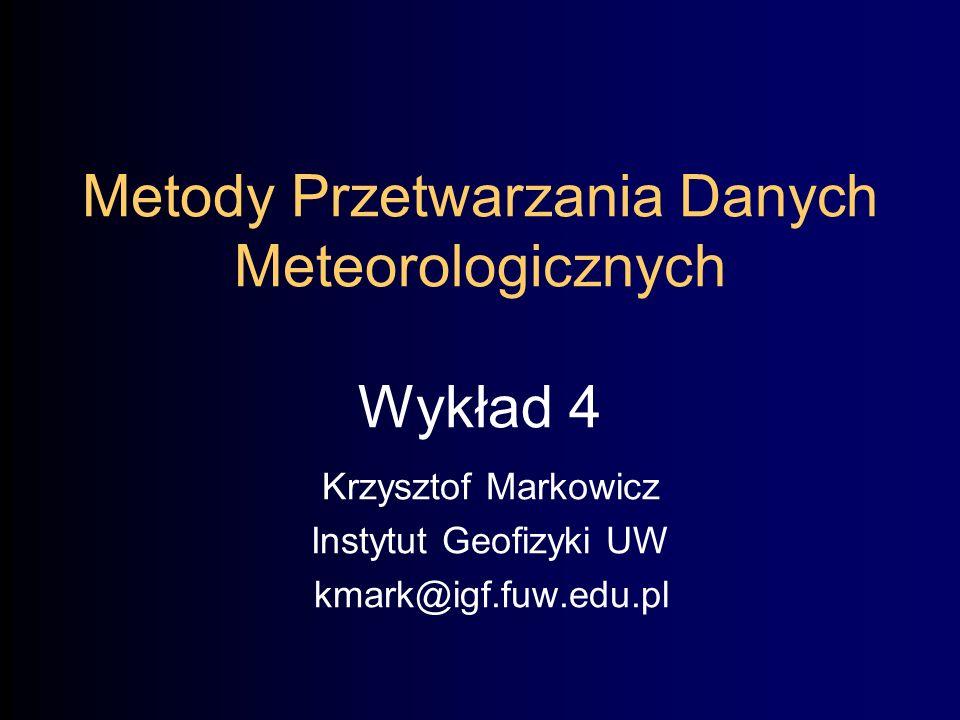 Metody Przetwarzania Danych Meteorologicznych Wykład 4