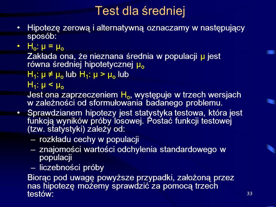 Test dla średniej Hipotezę zerową i alternatywną oznaczamy w następujący sposób: Ho: μ = μo.
