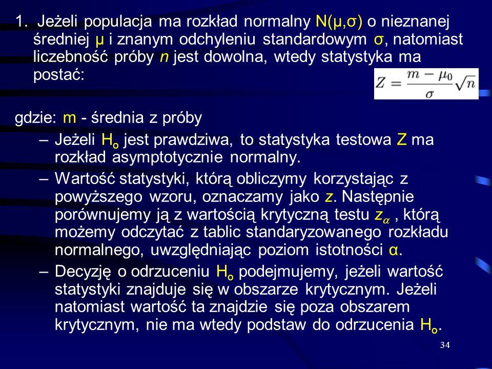 1. Jeżeli populacja ma rozkład normalny N(μ,σ) o nieznanej średniej μ i znanym odchyleniu standardowym σ, natomiast liczebność próby n jest dowolna, wtedy statystyka ma postać: