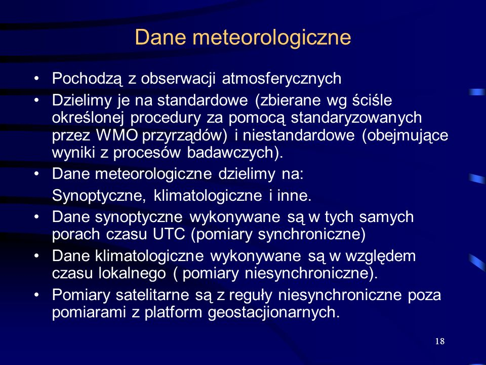 Dane meteorologiczne Pochodzą z obserwacji atmosferycznych