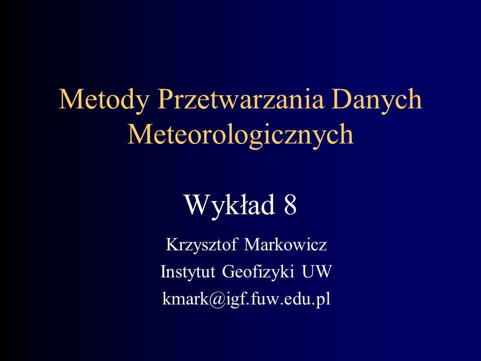 Metody Przetwarzania Danych Meteorologicznych Wykład 8