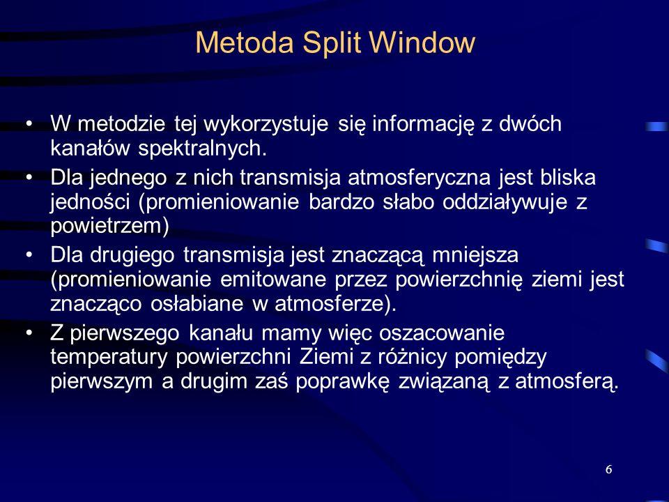 Metoda Split Window W metodzie tej wykorzystuje się informację z dwóch kanałów spektralnych.