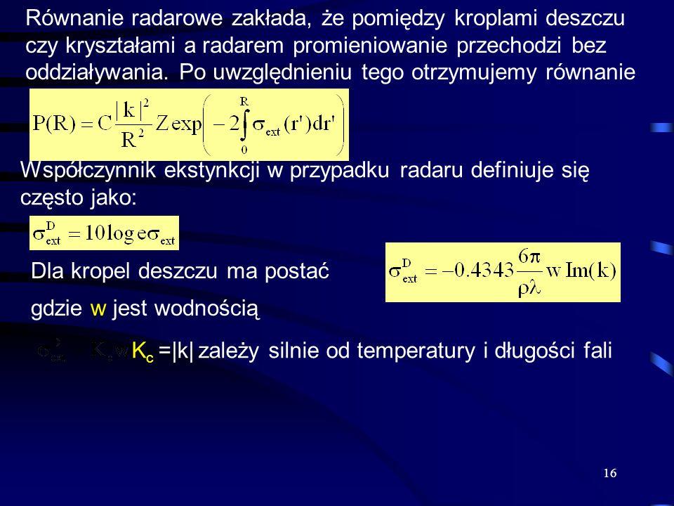 Równanie radarowe zakłada, że pomiędzy kroplami deszczu czy kryształami a radarem promieniowanie przechodzi bez oddziaływania. Po uwzględnieniu tego otrzymujemy równanie