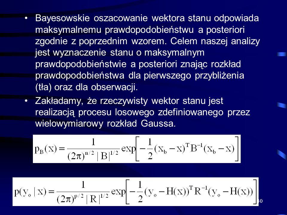 Bayesowskie oszacowanie wektora stanu odpowiada maksymalnemu prawdopodobieństwu a posteriori zgodnie z poprzednim wzorem. Celem naszej analizy jest wyznaczenie stanu o maksymalnym prawdopodobieństwie a posteriori znając rozkład prawdopodobieństwa dla pierwszego przybliżenia (tła) oraz dla obserwacji.