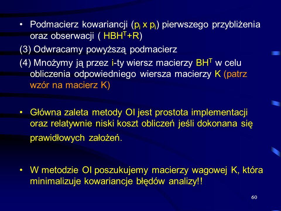 Podmacierz kowariancji (pi x pi) pierwszego przybliżenia oraz obserwacji ( HBHT+R)