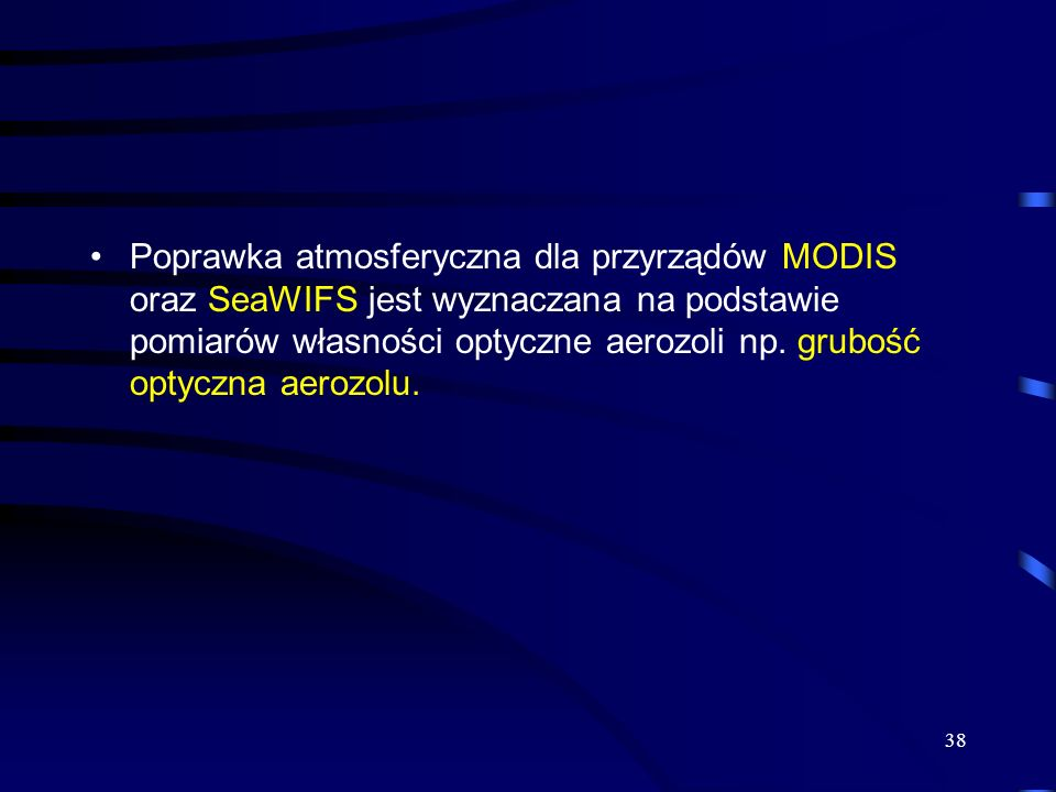 Poprawka atmosferyczna dla przyrządów MODIS oraz SeaWIFS jest wyznaczana na podstawie pomiarów własności optyczne aerozoli np.