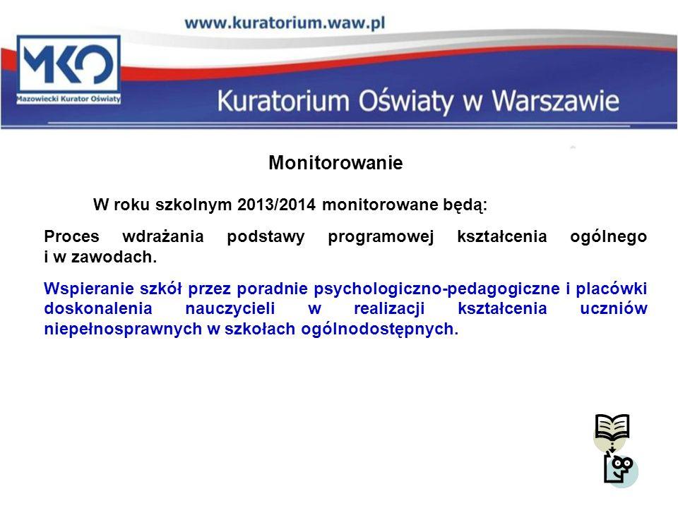 Monitorowanie W roku szkolnym 2013/2014 monitorowane będą: