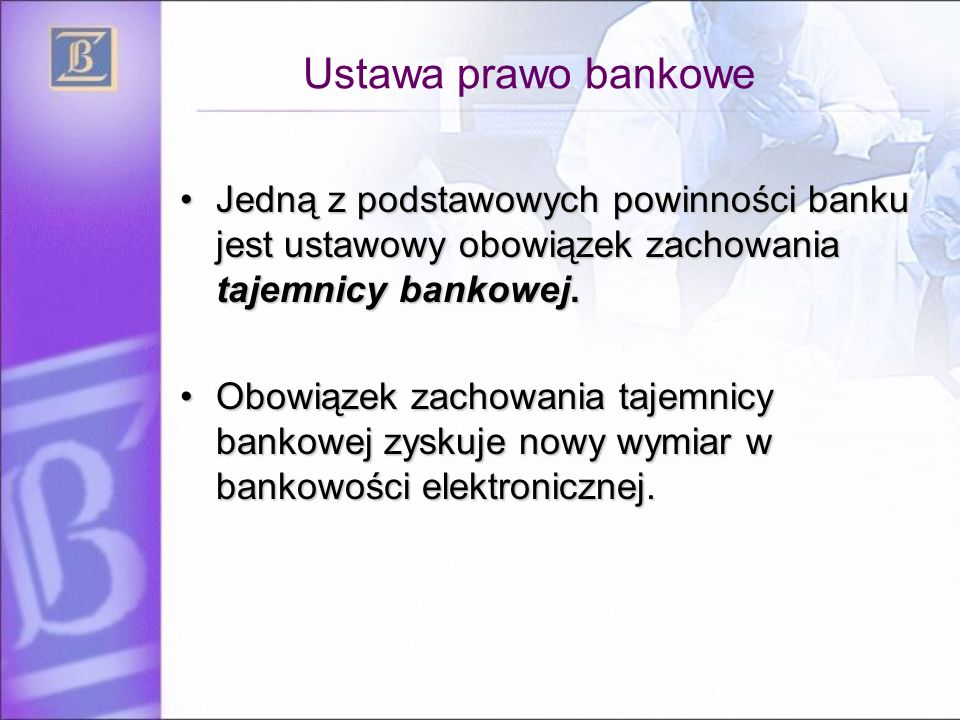 Ustawa prawo bankowe Jedną z podstawowych powinności banku jest ustawowy obowiązek zachowania tajemnicy bankowej.