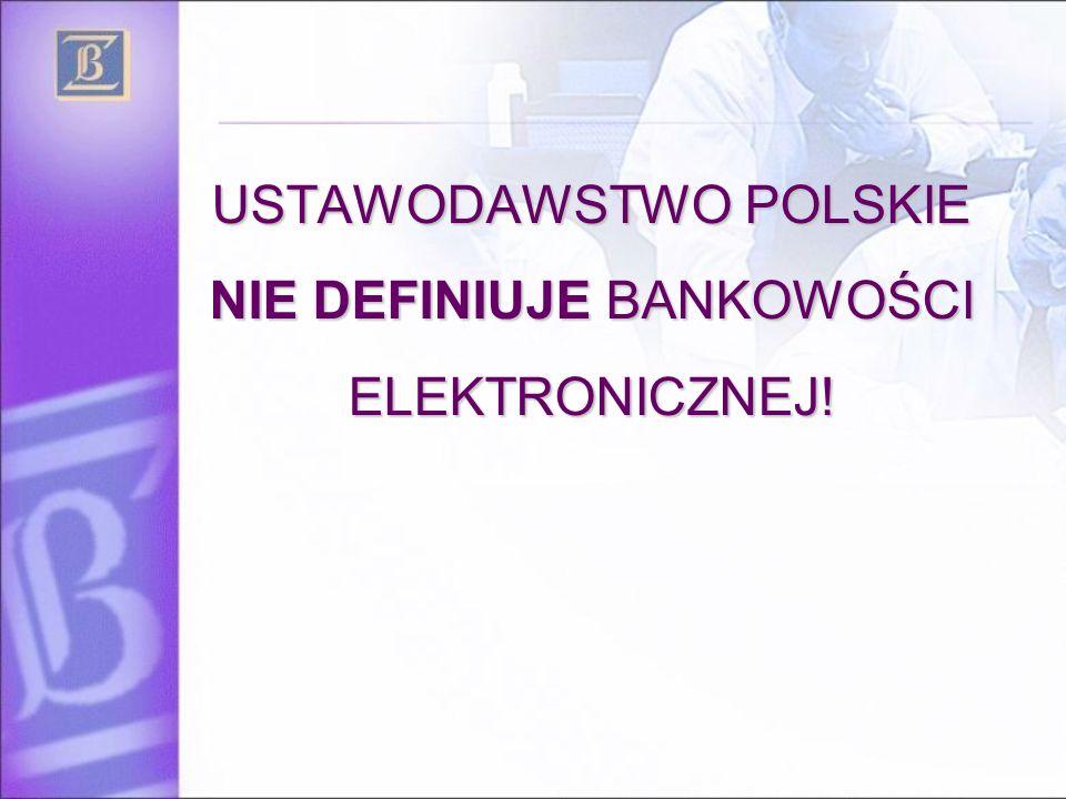 USTAWODAWSTWO POLSKIE NIE DEFINIUJE BANKOWOŚCI ELEKTRONICZNEJ!