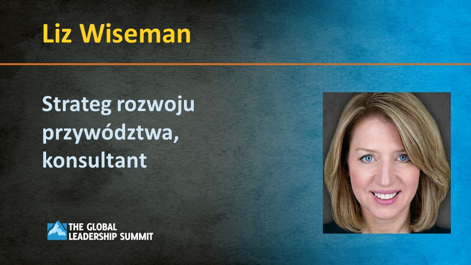 Liz Wiseman Strateg rozwoju przywództwa, konsultant