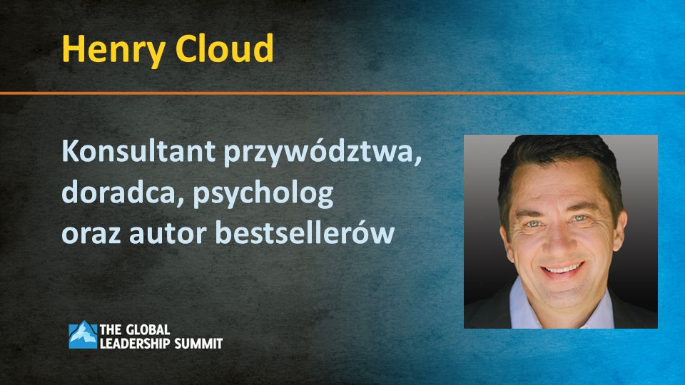 Henry Cloud Konsultant przywództwa, doradca, psycholog oraz autor bestsellerów