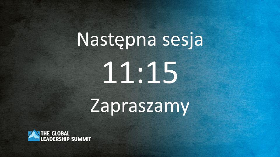 Następna sesja 11:15 Zapraszamy