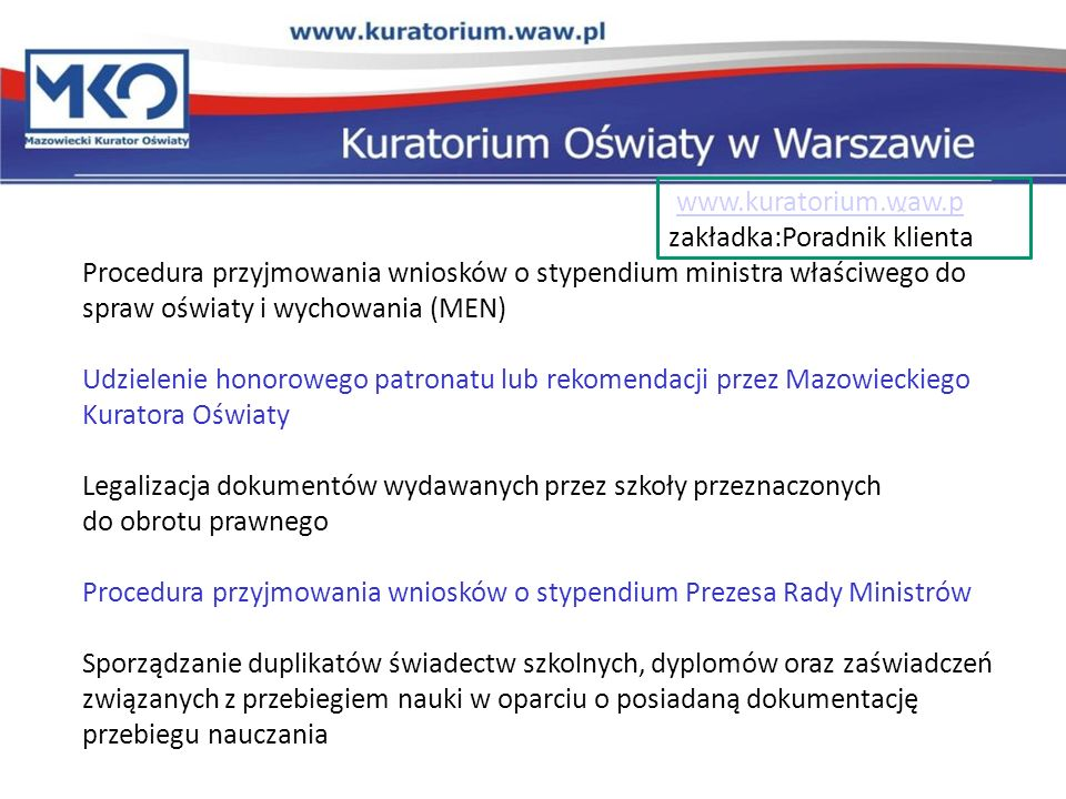 www.kuratorium.waw.p zakładka:Poradnik klienta. Procedura przyjmowania wniosków o stypendium ministra właściwego do spraw oświaty i wychowania (MEN)