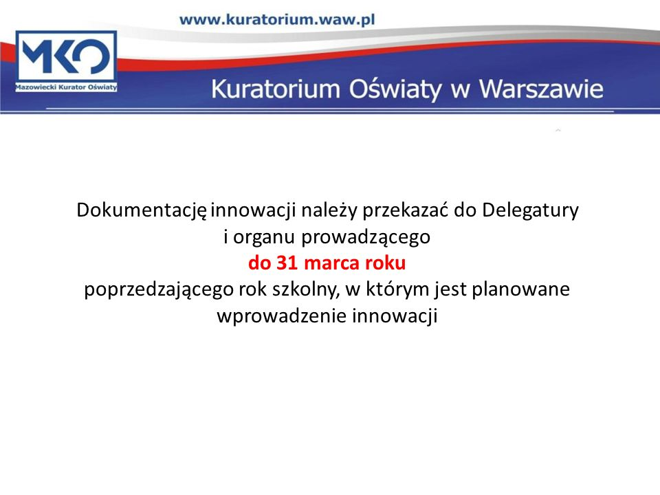 Dokumentację innowacji należy przekazać do Delegatury i organu prowadzącego do 31 marca roku
