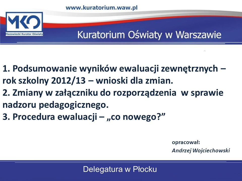 1. Podsumowanie wyników ewaluacji zewnętrznych – rok szkolny 2012/13 – wnioski dla zmian.