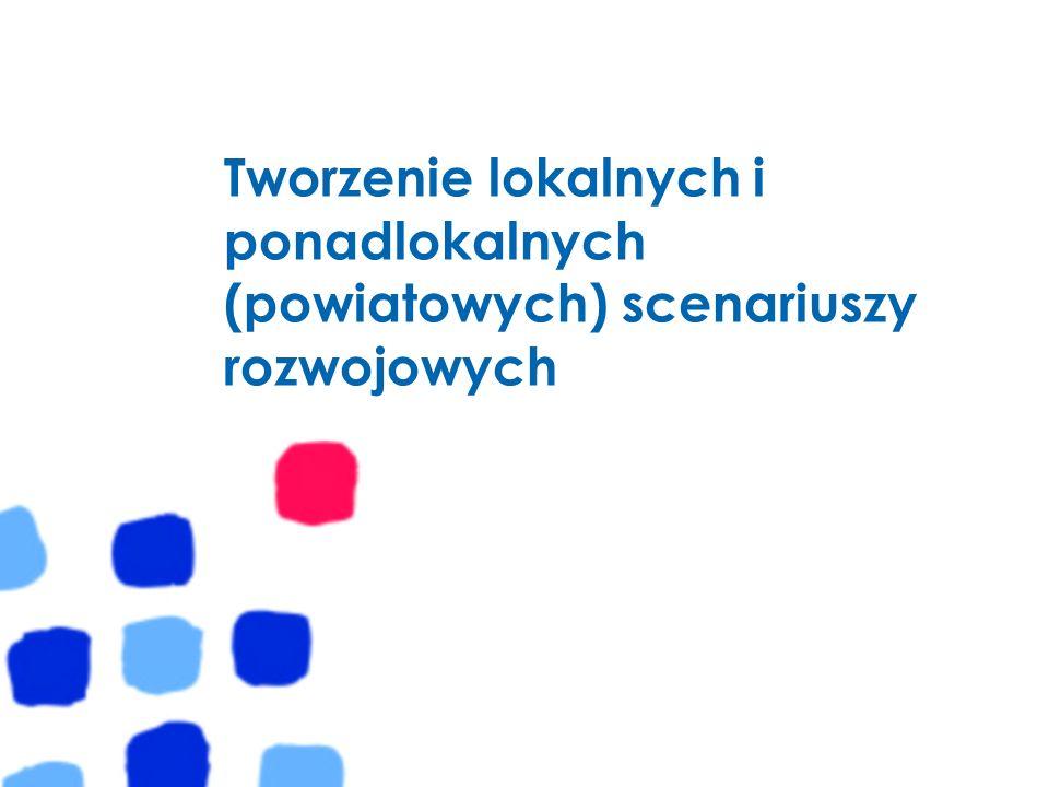 Tworzenie lokalnych i ponadlokalnych (powiatowych) scenariuszy rozwojowych