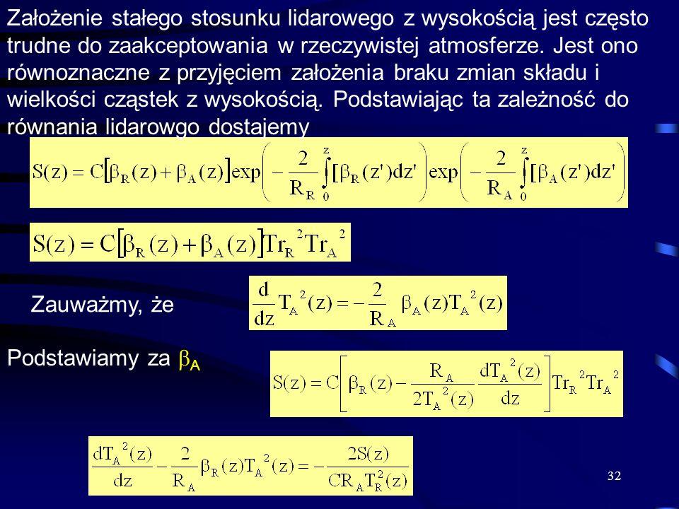Założenie stałego stosunku lidarowego z wysokością jest często trudne do zaakceptowania w rzeczywistej atmosferze. Jest ono równoznaczne z przyjęciem założenia braku zmian składu i wielkości cząstek z wysokością. Podstawiając ta zależność do równania lidarowgo dostajemy
