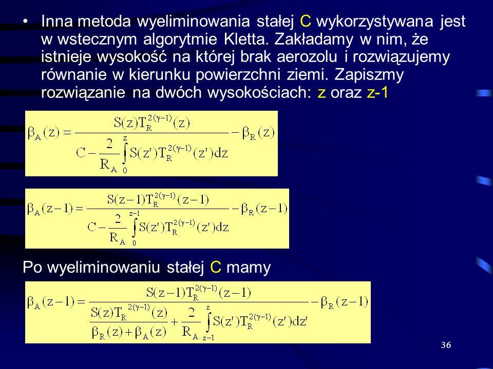 Inna metoda wyeliminowania stałej C wykorzystywana jest w wstecznym algorytmie Kletta. Zakładamy w nim, że istnieje wysokość na której brak aerozolu i rozwiązujemy równanie w kierunku powierzchni ziemi. Zapiszmy rozwiązanie na dwóch wysokościach: z oraz z-1