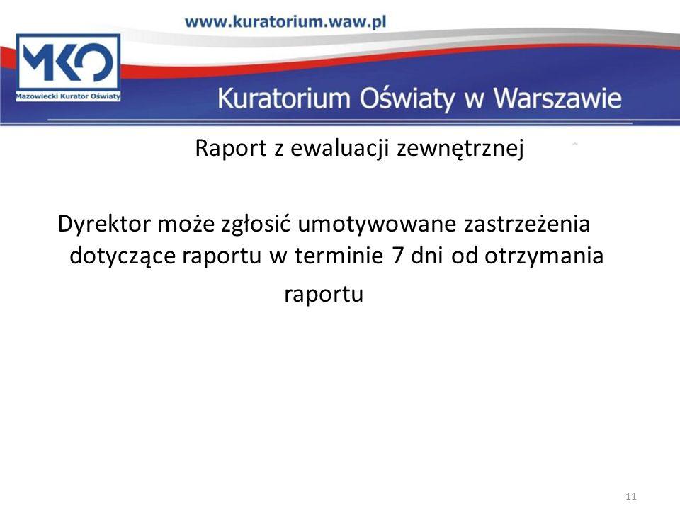 Raport z ewaluacji zewnętrznej Dyrektor może zgłosić umotywowane zastrzeżenia dotyczące raportu w terminie 7 dni od otrzymania raportu