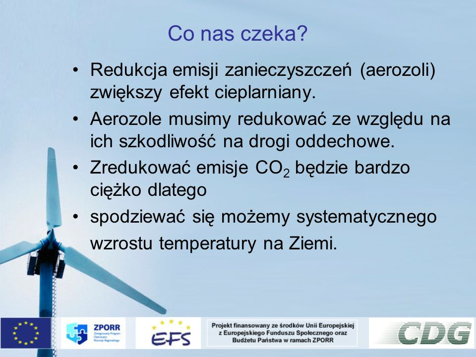 Co nas czeka Redukcja emisji zanieczyszczeń (aerozoli) zwiększy efekt cieplarniany.