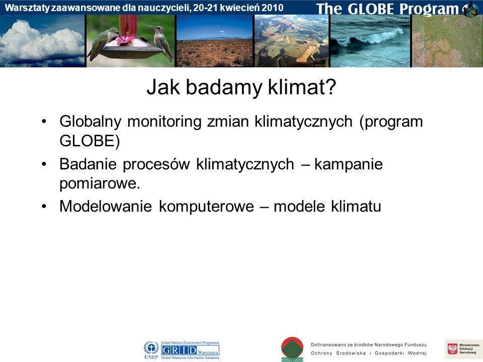 Jak badamy klimat Globalny monitoring zmian klimatycznych (program GLOBE) Badanie procesów klimatycznych – kampanie pomiarowe.