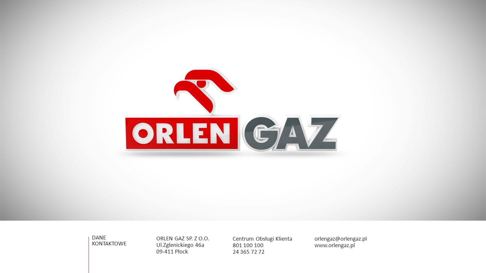 DANE KONTAKTOWE. ORLEN GAZ Sp. Z O.O. Ul.Zglenickiego 46a. 09-411 Płock. Centrum Obsługi Klienta.