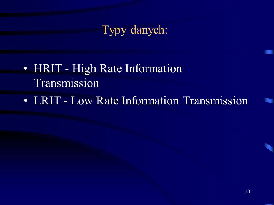 Typy danych: HRIT - High Rate Information Transmission LRIT - Low Rate Information Transmission
