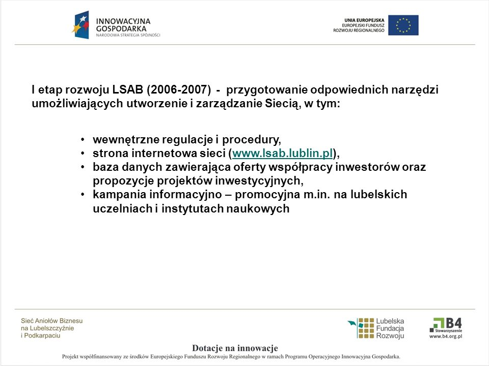 I etap rozwoju LSAB (2006-2007) - przygotowanie odpowiednich narzędzi umożliwiających utworzenie i zarządzanie Siecią, w tym: