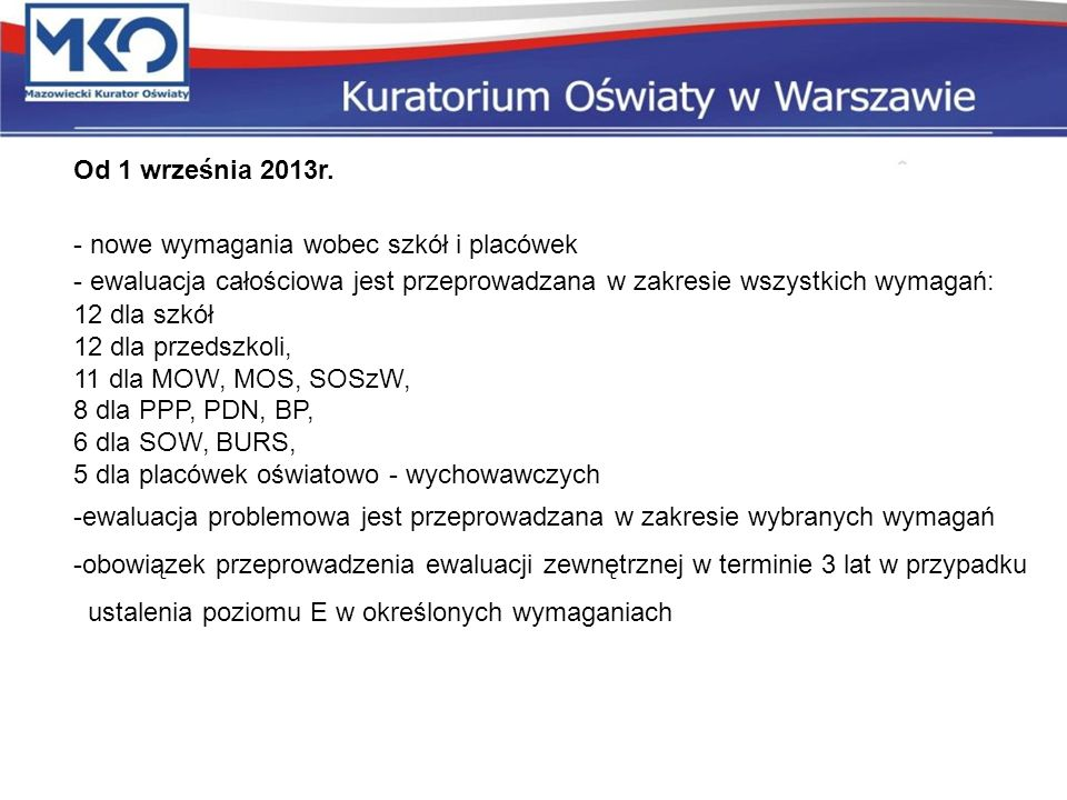 Od 1 września 2013r. nowe wymagania wobec szkół i placówek. - ewaluacja całościowa jest przeprowadzana w zakresie wszystkich wymagań: