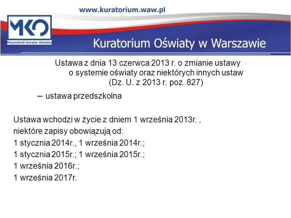 Ustawa z dnia 13 czerwca 2013 r. o zmianie ustawy o systemie oświaty oraz niektórych innych ustaw (Dz. U. z 2013 r. poz. 827)
