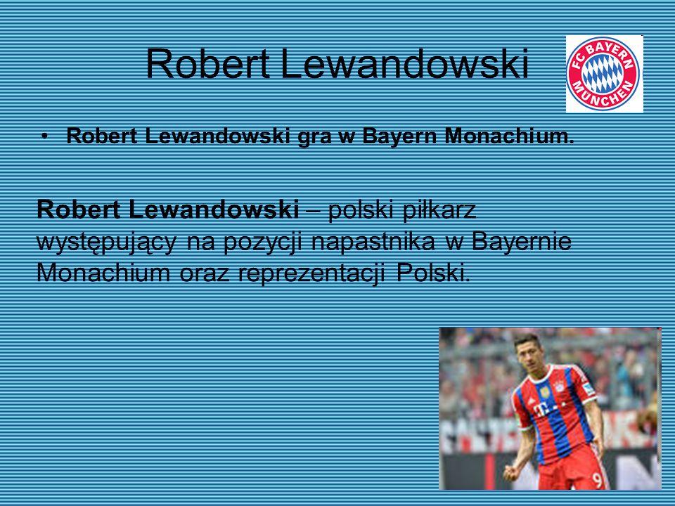 Robert Lewandowski Robert Lewandowski gra w Bayern Monachium.