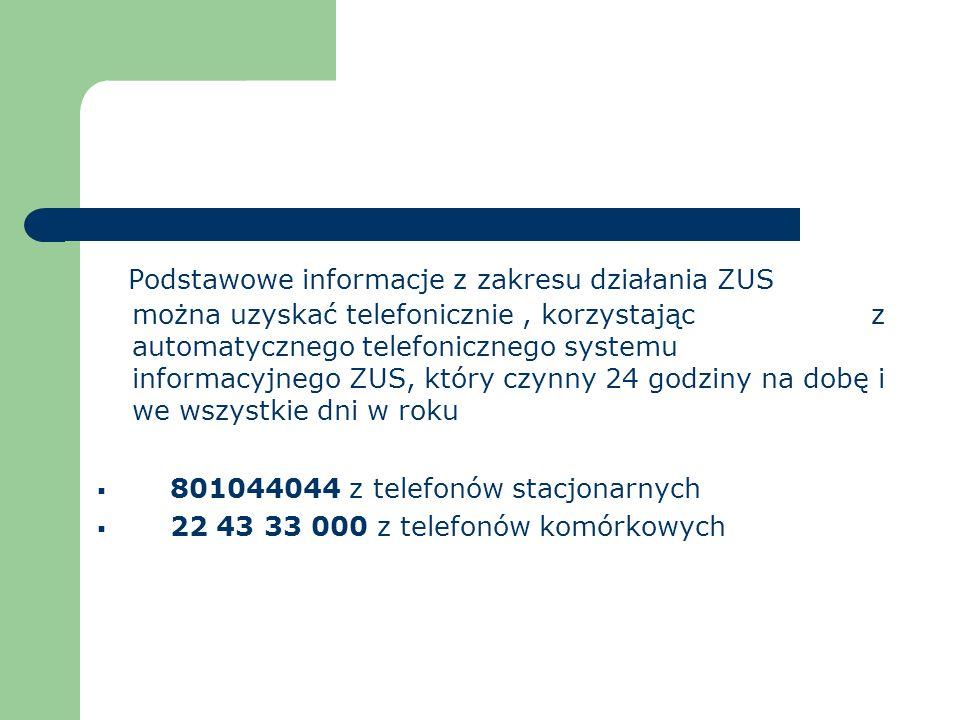 Podstawowe informacje z zakresu działania ZUS można uzyskać telefonicznie , korzystając z automatycznego telefonicznego systemu informacyjnego ZUS, który czynny 24 godziny na dobę i we wszystkie dni w roku