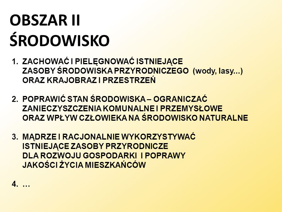 OBSZAR II ŚRODOWISKO ZACHOWAĆ I PIELĘGNOWAĆ ISTNIEJĄCE ZASOBY ŚRODOWISKA PRZYRODNICZEGO (wody, lasy...) ORAZ KRAJOBRAZ I PRZESTRZEŃ.