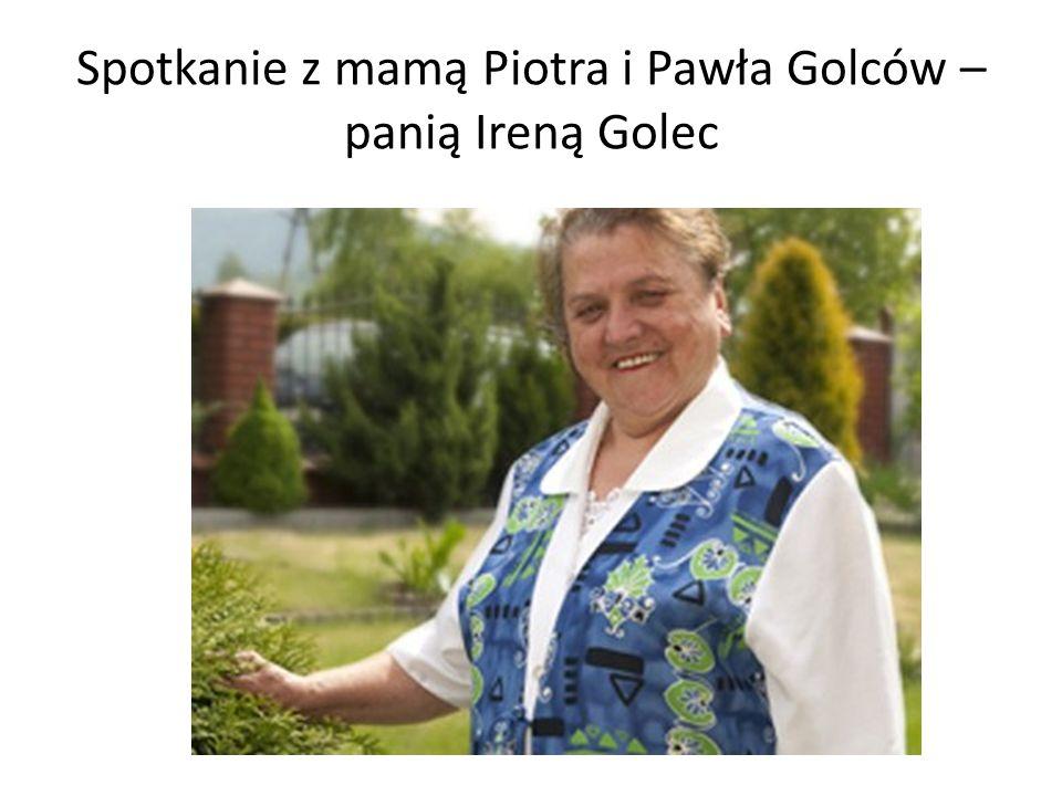 Spotkanie z mamą Piotra i Pawła Golców – panią Ireną Golec