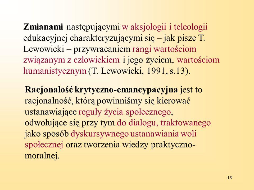 Zmianami następującymi w aksjologii i teleologii edukacyjnej charakteryzującymi się – jak pisze T. Lewowicki – przywracaniem rangi wartościom związanym z człowiekiem i jego życiem, wartościom humanistycznym (T. Lewowicki, 1991, s.13).