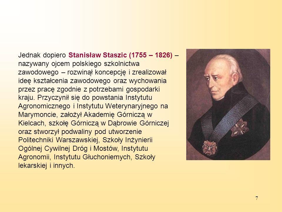 Jednak dopiero Stanisław Staszic (1755 – 1826) – nazywany ojcem polskiego szkolnictwa zawodowego – rozwinął koncepcję i zrealizował ideę kształcenia zawodowego oraz wychowania przez pracę zgodnie z potrzebami gospodarki kraju.