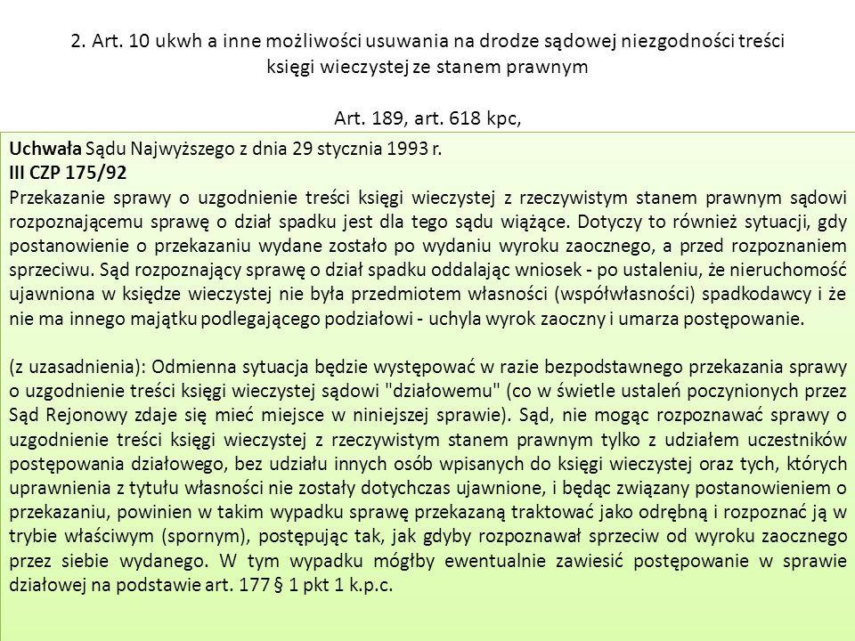 2. Art. 10 ukwh a inne możliwości usuwania na drodze sądowej niezgodności treści księgi wieczystej ze stanem prawnym Art. 189, art. 618 kpc,