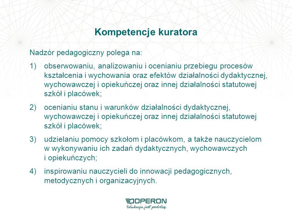 Kompetencje kuratora Nadzór pedagogiczny polega na:
