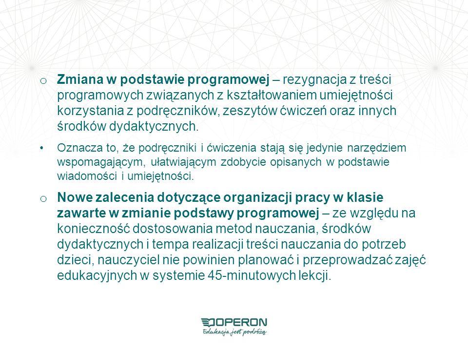 Zmiana w podstawie programowej – rezygnacja z treści programowych związanych z kształtowaniem umiejętności korzystania z podręczników, zeszytów ćwiczeń oraz innych środków dydaktycznych.